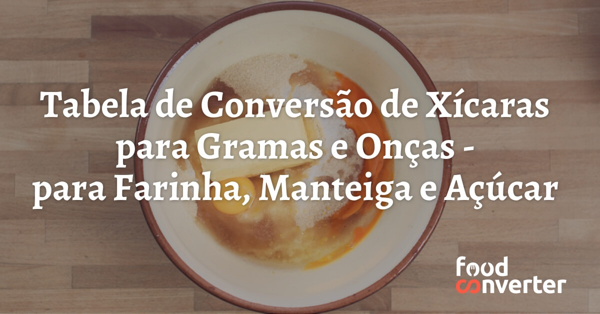 Tabela De Conversao De Xicaras Para Gramas E Oncas Para Farinha