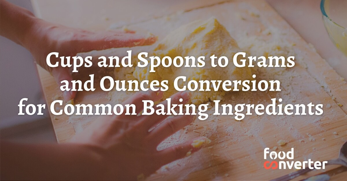 Cups and Spoons to Grams and Ounces Conversion for Common Baking